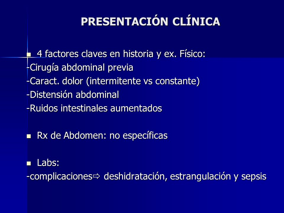 PRESENTACIÓN CLÍNICA 4 factores claves en historia y ex. Físico: 4 factores claves en historia y ex. Físico: -Cirugía abdominal previa -Caract. dolor