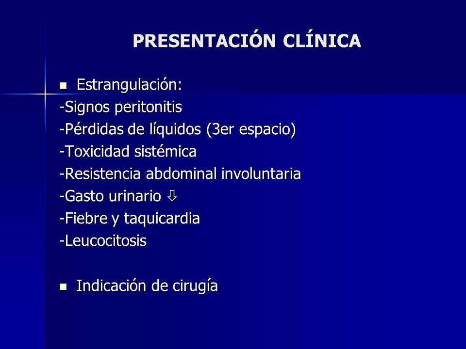 PRESENTACIÓN CLÍNICA Estrangulación: Estrangulación: -Signos peritonitis -Pérdidas de líquidos (3er espacio) -Toxicidad sistémica -Resistencia abdomin