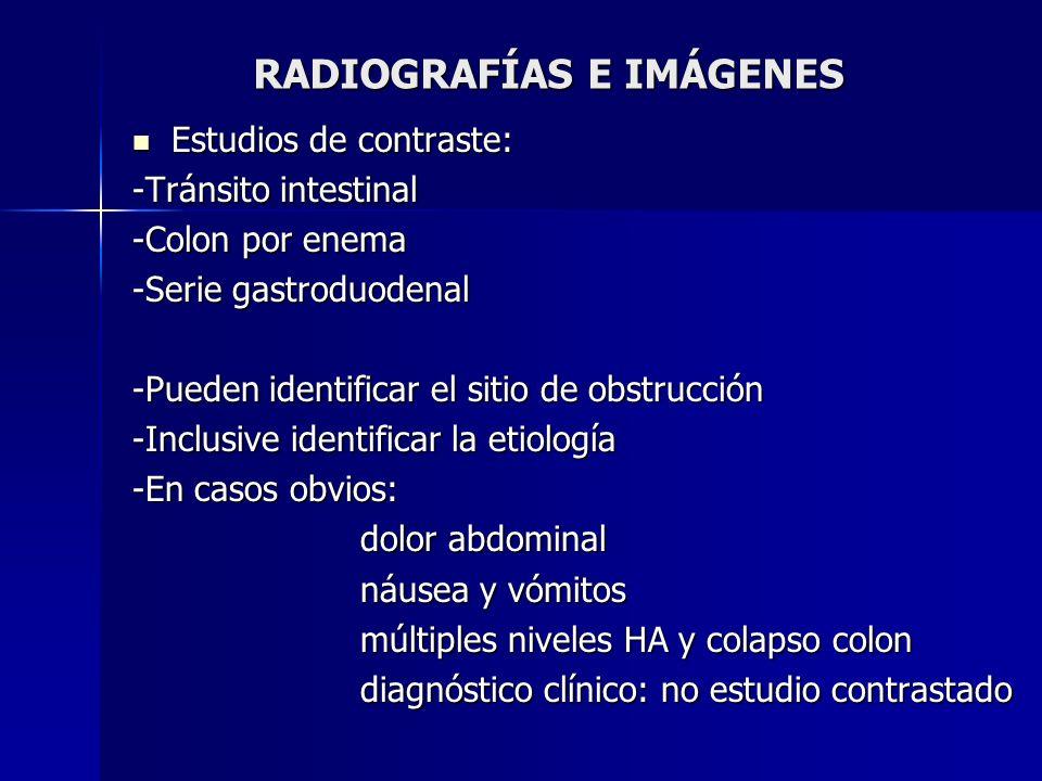 RADIOGRAFÍAS E IMÁGENES Estudios de contraste: Estudios de contraste: -Tránsito intestinal -Colon por enema -Serie gastroduodenal -Pueden identificar