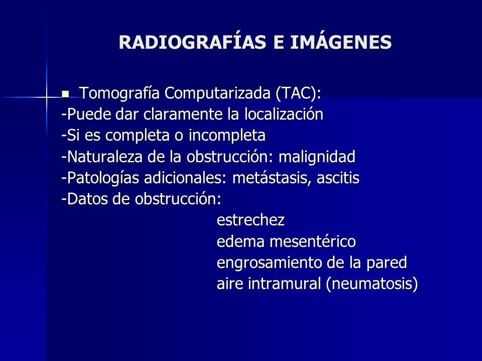 RADIOGRAFÍAS E IMÁGENES Tomografía Computarizada (TAC): Tomografía Computarizada (TAC): -Puede dar claramente la localización -Si es completa o incomp