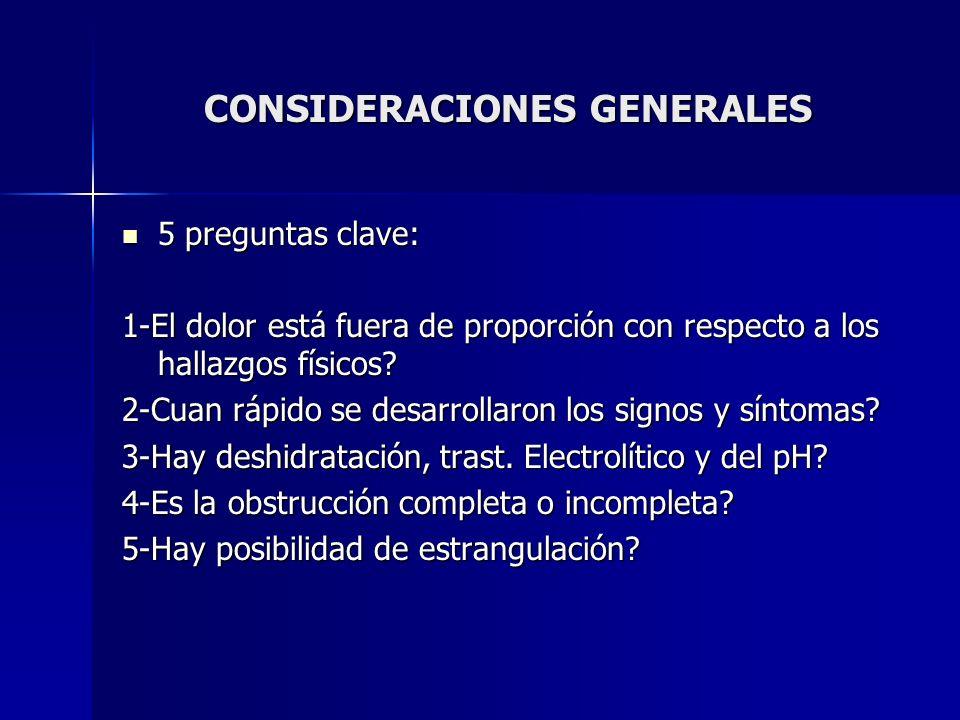 CONSIDERACIONES GENERALES 5 preguntas clave: 5 preguntas clave: 1-El dolor está fuera de proporción con respecto a los hallazgos físicos? 2-Cuan rápid