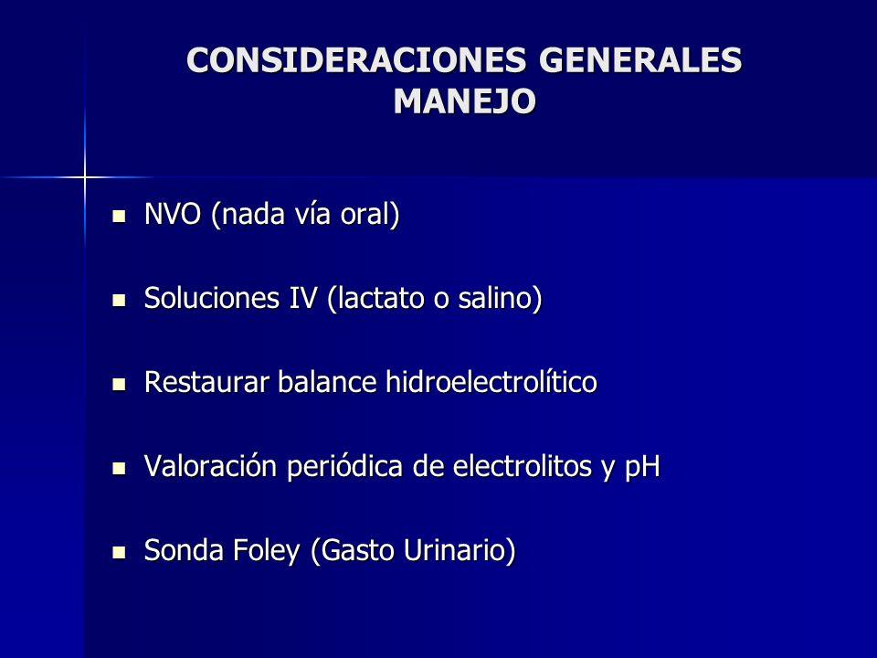 CONSIDERACIONES GENERALES MANEJO NVO (nada vía oral) NVO (nada vía oral) Soluciones IV (lactato o salino) Soluciones IV (lactato o salino) Restaurar b