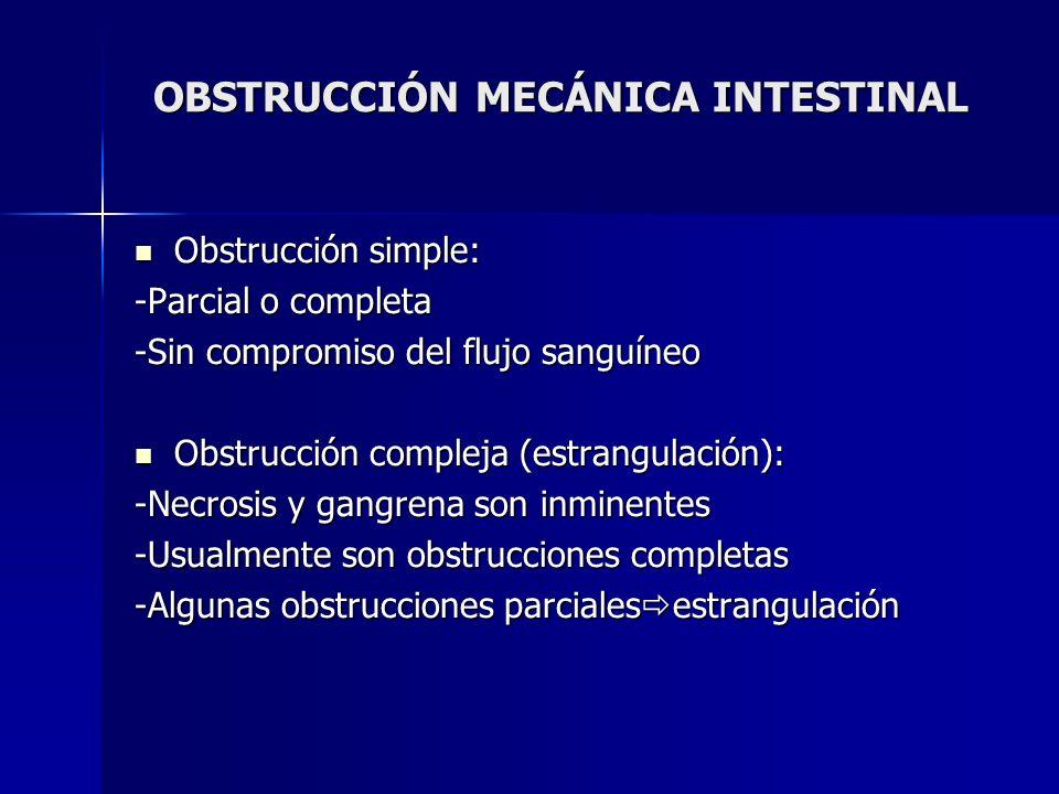 OBSTRUCCIÓN MECÁNICA INTESTINAL Obstrucción simple: Obstrucción simple: -Parcial o completa -Sin compromiso del flujo sanguíneo Obstrucción compleja (