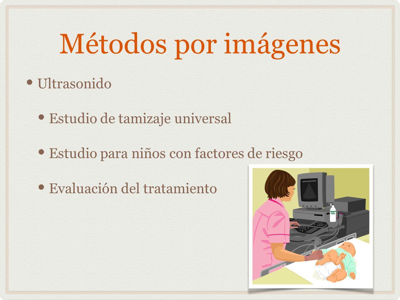 Métodos por imágenes Ultrasonido Estudio de tamizaje universal Estudio para niños con factores de riesgo Evaluación del tratamiento