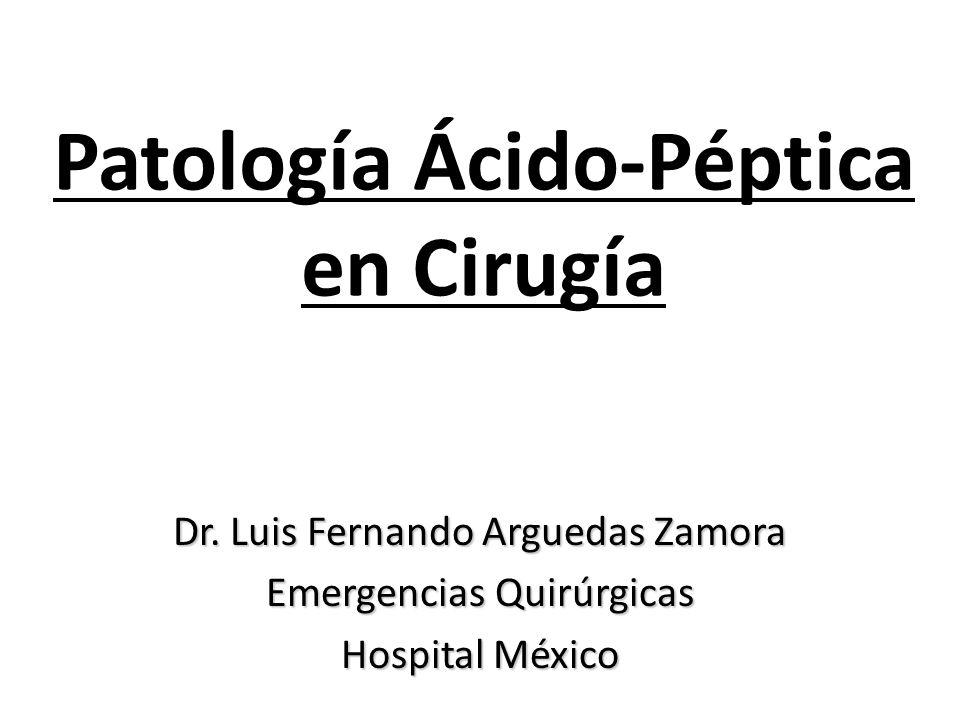 Patología Ácido-Péptica en Cirugía Dr. Luis Fernando Arguedas Zamora Emergencias Quirúrgicas Hospital México