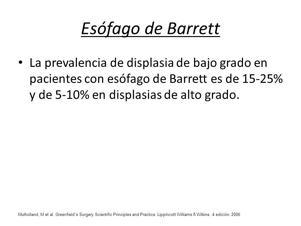 Esófago de Barrett La prevalencia de displasia de bajo grado en pacientes con esófago de Barrett es de 15-25% y de 5-10% en displasias de alto grado.