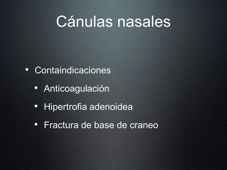 Cánulas nasales Containdicaciones Anticoagulación Hipertrofia adenoidea Fractura de base de craneo