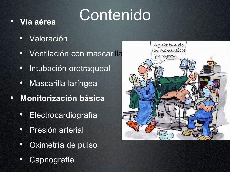 Contenido Vía aérea Valoración Ventilación con mascarilla Intubación orotraqueal Mascarilla laríngea Monitorización básica Electrocardiografía Presión