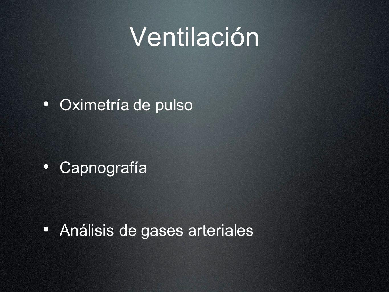 Ventilación Oximetría de pulso Capnografía Análisis de gases arteriales