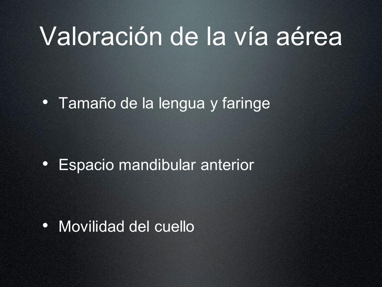 Valoración de la vía aérea Tamaño de la lengua y faringe Espacio mandibular anterior Movilidad del cuello