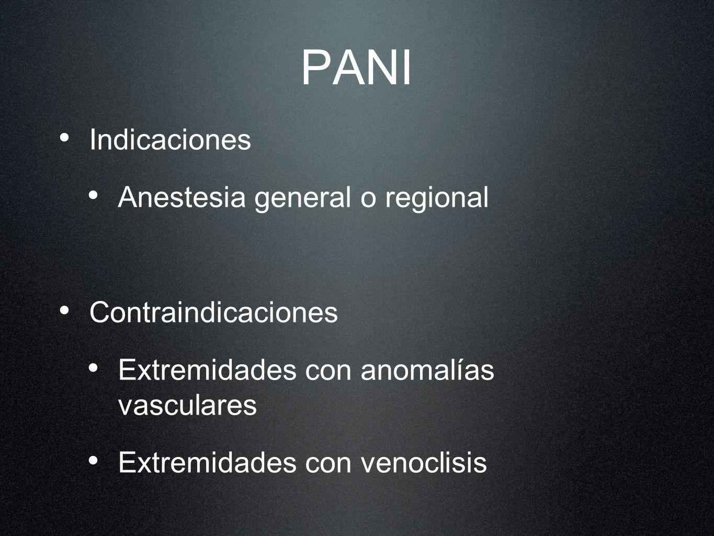 PANI Indicaciones Anestesia general o regional Contraindicaciones Extremidades con anomalías vasculares Extremidades con venoclisis