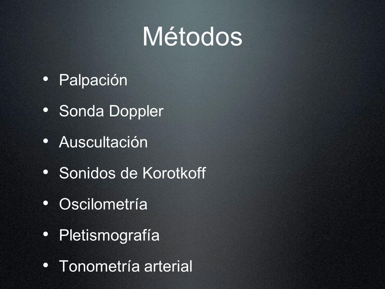 Métodos Palpación Sonda Doppler Auscultación Sonidos de Korotkoff Oscilometría Pletismografía Tonometría arterial