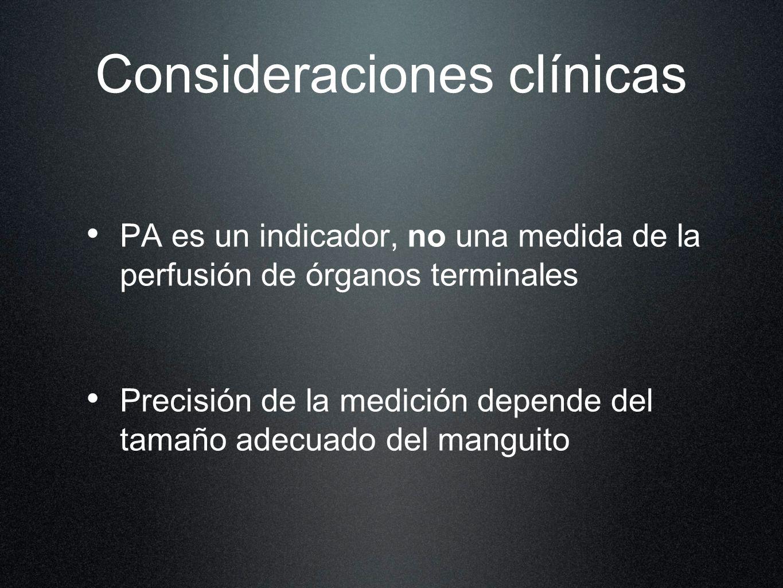 Consideraciones clínicas PA es un indicador, no una medida de la perfusión de órganos terminales Precisión de la medición depende del tamaño adecuado