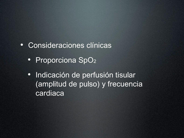 Consideraciones clínicas Proporciona SpO 2 Indicación de perfusión tisular (amplitud de pulso) y frecuencia cardiaca
