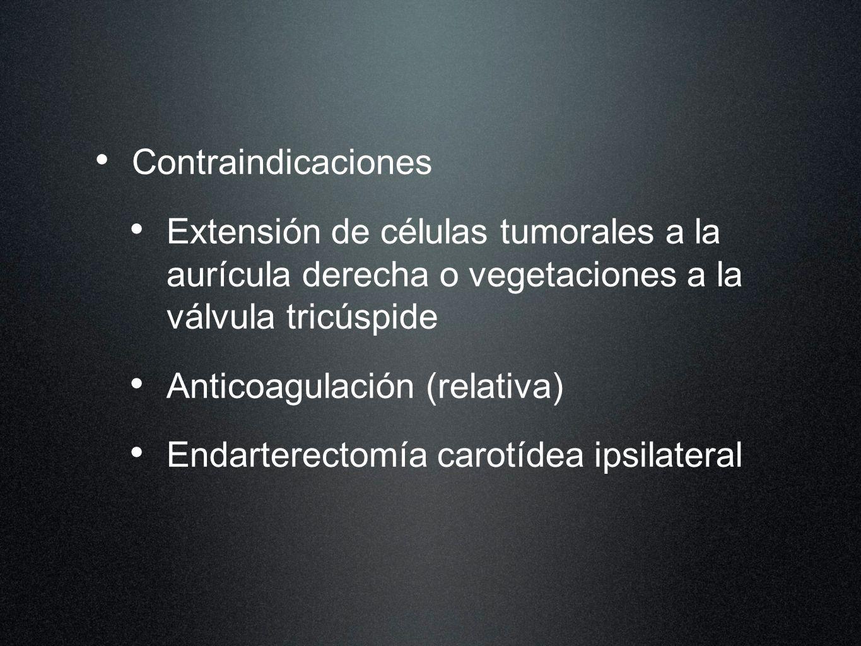 Contraindicaciones Extensión de células tumorales a la aurícula derecha o vegetaciones a la válvula tricúspide Anticoagulación (relativa) Endarterecto