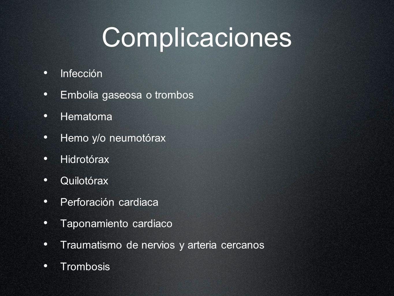 Complicaciones Infección Embolia gaseosa o trombos Hematoma Hemo y/o neumotórax Hidrotórax Quilotórax Perforación cardiaca Taponamiento cardiaco Traum