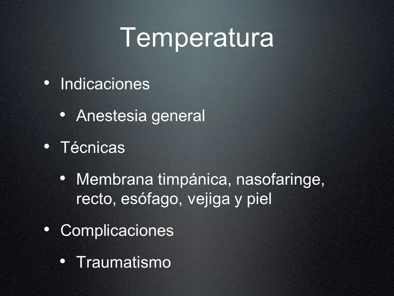 Temperatura Indicaciones Anestesia general Técnicas Membrana timpánica, nasofaringe, recto, esófago, vejiga y piel Complicaciones Traumatismo