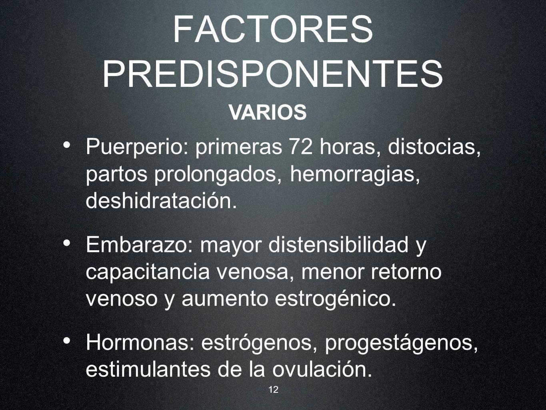 12 FACTORES PREDISPONENTES Puerperio: primeras 72 horas, distocias, partos prolongados, hemorragias, deshidratación. Embarazo: mayor distensibilidad y