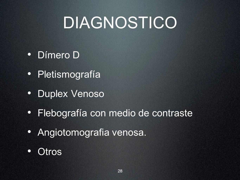 28 DIAGNOSTICO Dímero D Pletismografía Duplex Venoso Flebografía con medio de contraste Angiotomografia venosa. Otros