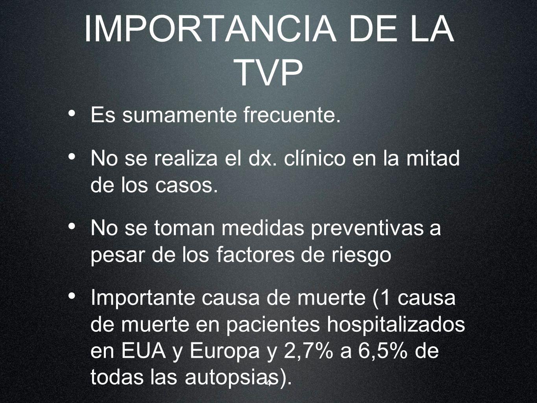 4 IMPORTANCIA DE LA TVP Es sumamente frecuente. No se realiza el dx. clínico en la mitad de los casos. No se toman medidas preventivas a pesar de los