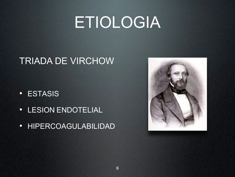6 ETIOLOGIA ESTASIS LESION ENDOTELIAL HIPERCOAGULABILIDAD TRIADA DE VIRCHOW