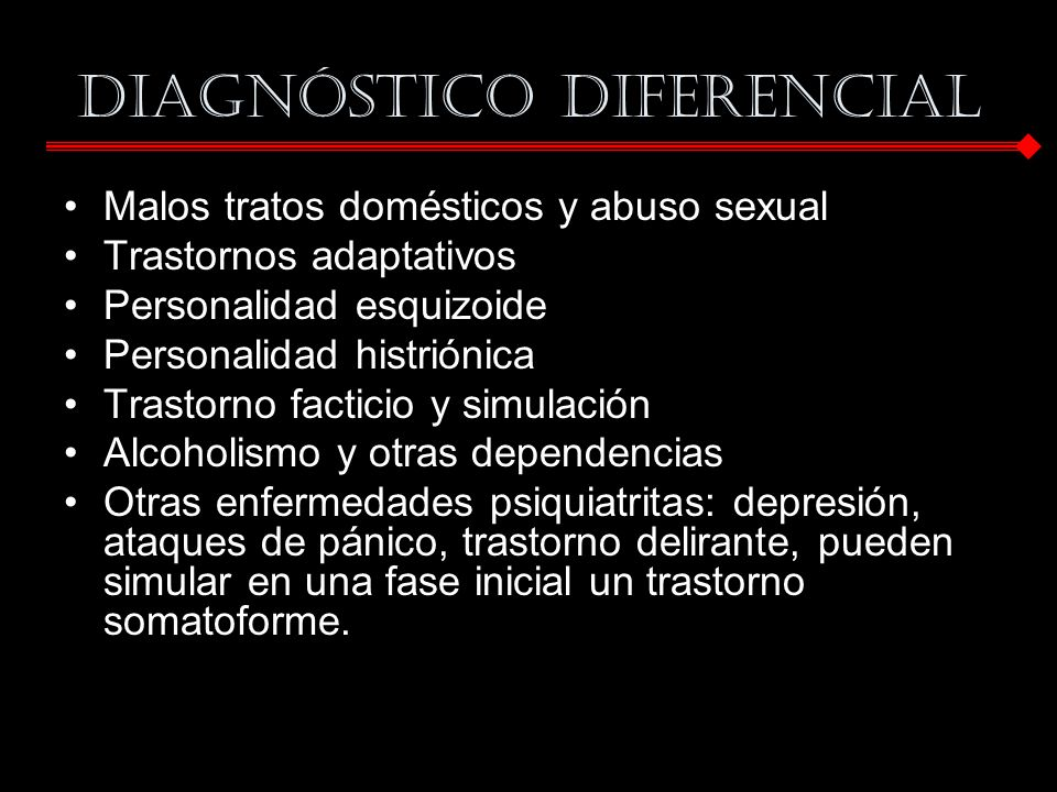 DIAGNÓSTICO DIFERENCIAL Malos tratos domésticos y abuso sexual Trastornos adaptativos Personalidad esquizoide Personalidad histriónica Trastorno facti
