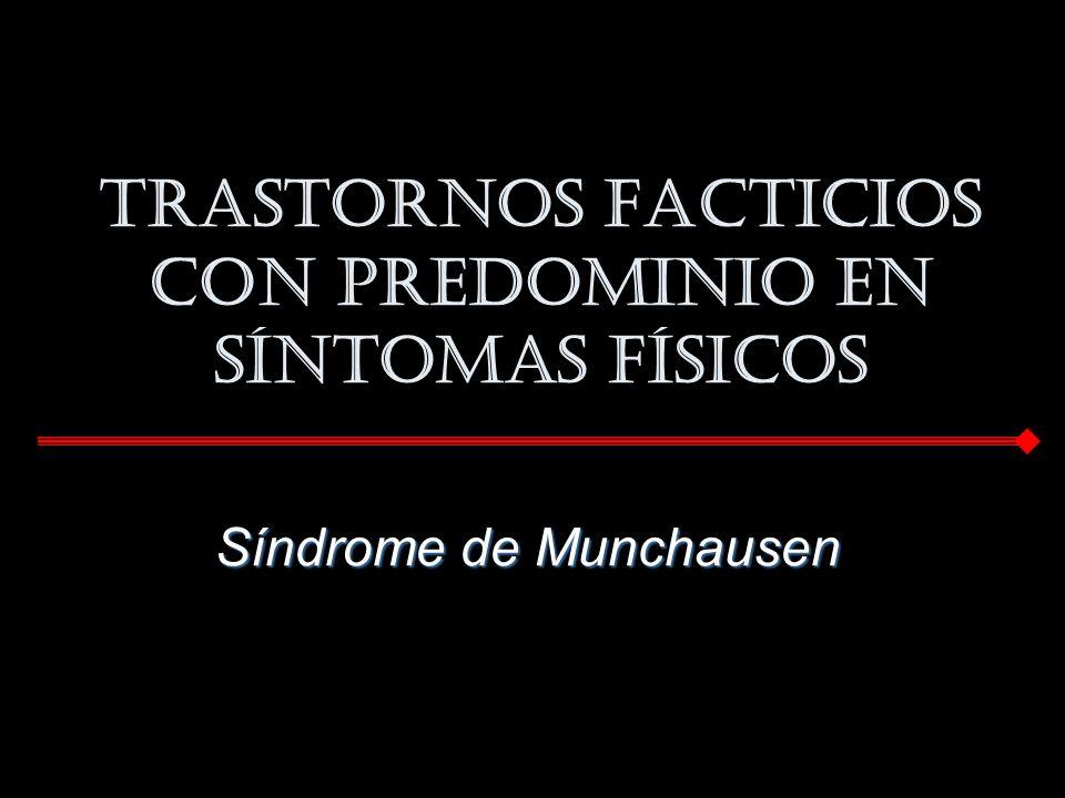Trastornos Facticios con predominio en síntomas físicos Síndrome de Munchausen