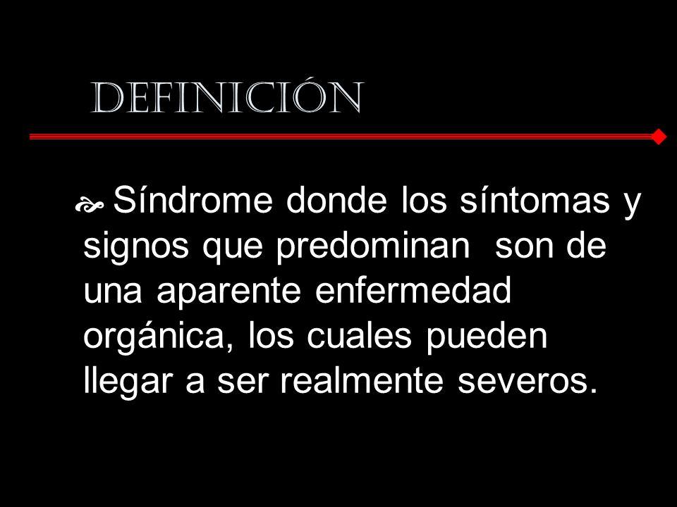 DEFINICIÓN Síndrome donde los síntomas y signos que predominan son de una aparente enfermedad orgánica, los cuales pueden llegar a ser realmente sever