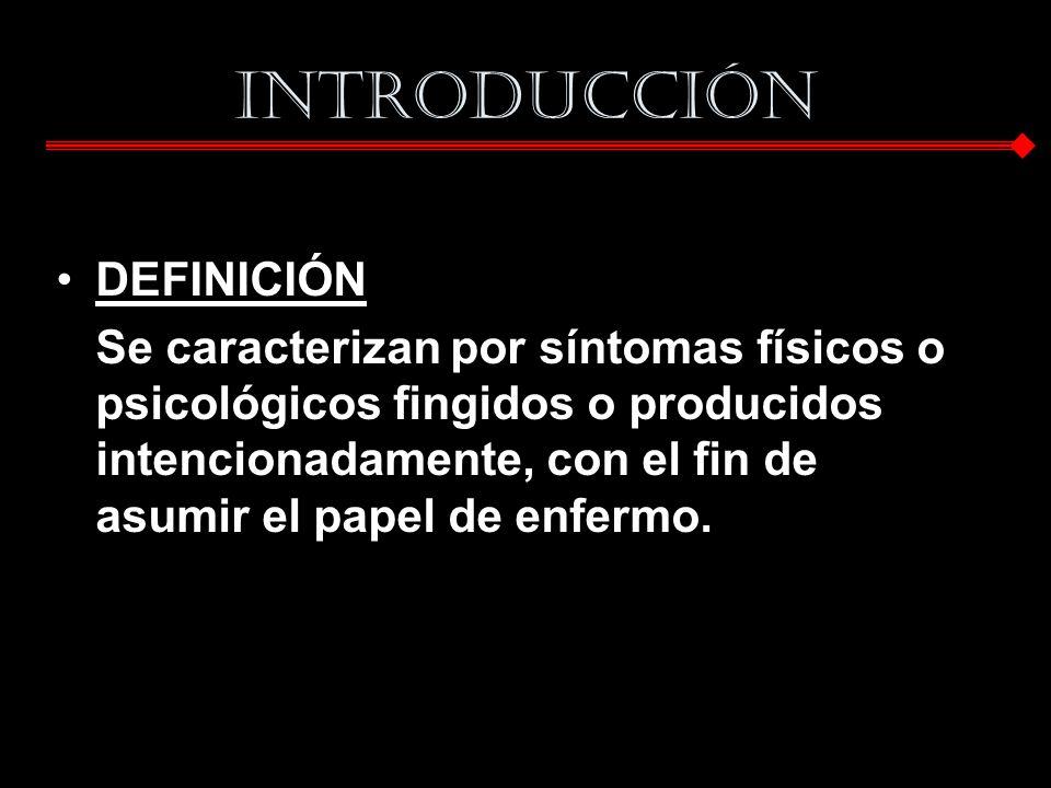 INTRODUCCIÓN DEFINICIÓN Se caracterizan por síntomas físicos o psicológicos fingidos o producidos intencionadamente, con el fin de asumir el papel de