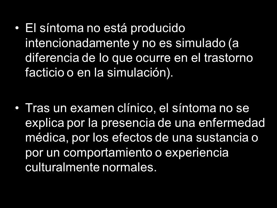 El síntoma no está producido intencionadamente y no es simulado (a diferencia de lo que ocurre en el trastorno facticio o en la simulación). Tras un e
