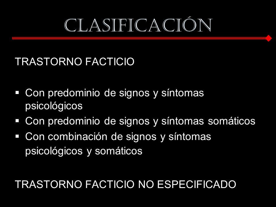 CLASIFICACIÓN TRASTORNO FACTICIO Con predominio de signos y síntomas psicológicos Con predominio de signos y síntomas somáticos Con combinación de sig