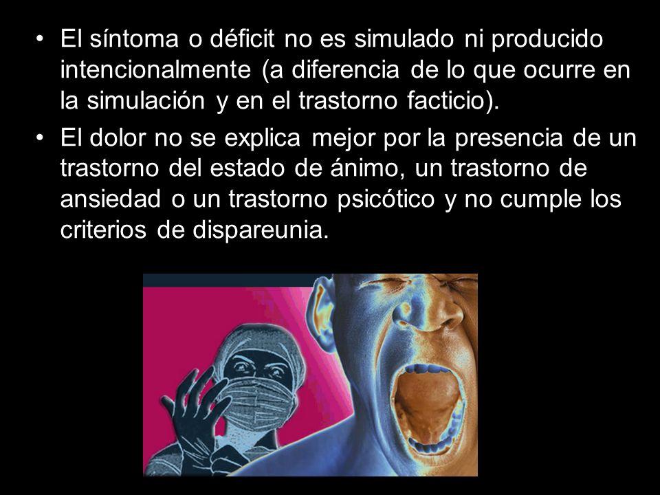 El síntoma o déficit no es simulado ni producido intencionalmente (a diferencia de lo que ocurre en la simulación y en el trastorno facticio). El dolo