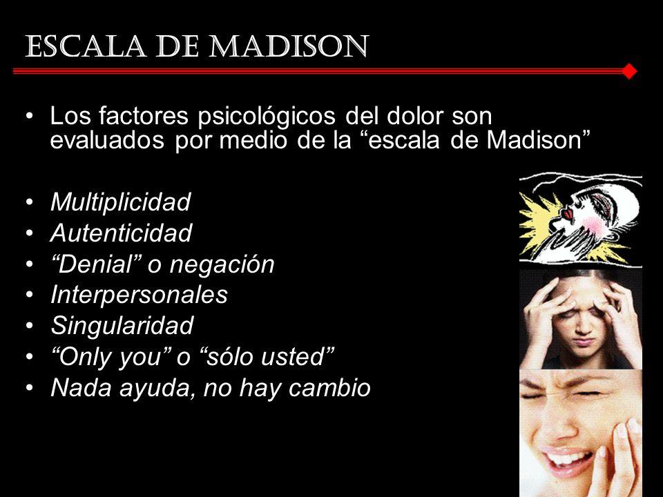 ESCALA DE MADISON Los factores psicológicos del dolor son evaluados por medio de la escala de Madison Multiplicidad Autenticidad Denial o negación Int
