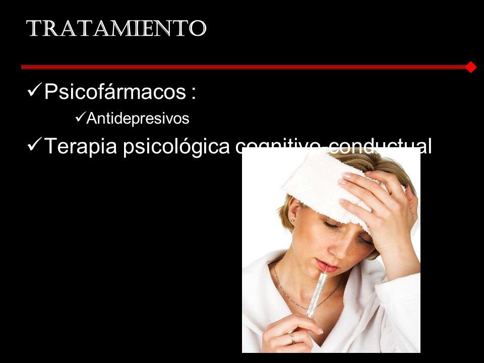 Tratamiento Psicofármacos : Antidepresivos Terapia psicológica cognitivo-conductual