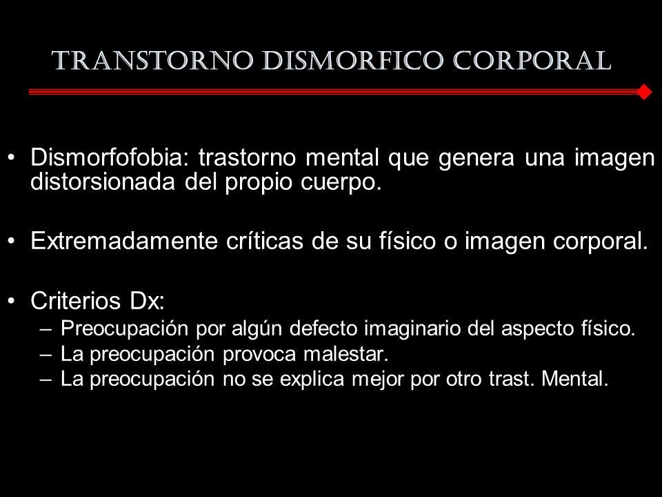 TRANSTORNO DISMORFICO CORPORAL Dismorfofobia: trastorno mental que genera una imagen distorsionada del propio cuerpo. Extremadamente críticas de su fí