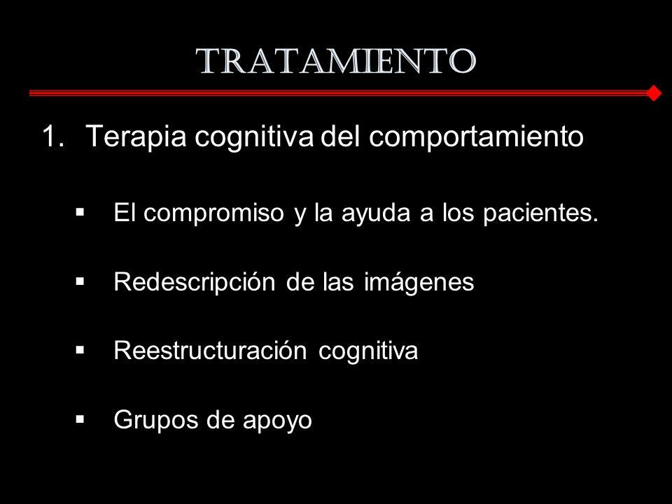 TRATAMIENTO 1.Terapia cognitiva del comportamiento El compromiso y la ayuda a los pacientes. Redescripción de las imágenes Reestructuración cognitiva