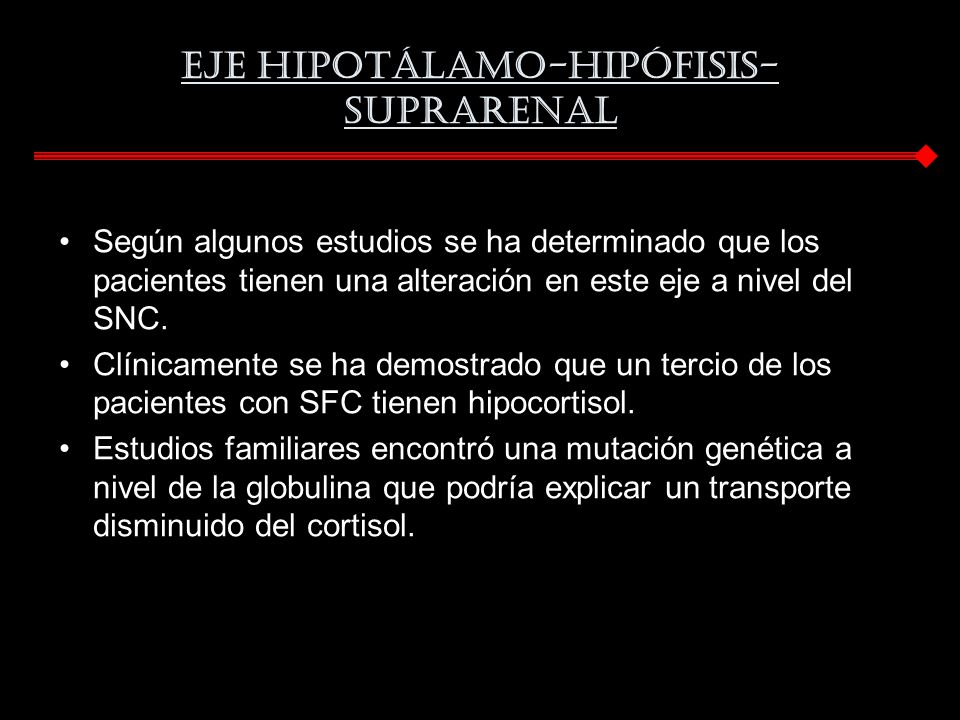 Eje hipotálamo-hipófisis- suprarenal Según algunos estudios se ha determinado que los pacientes tienen una alteración en este eje a nivel del SNC. Clí