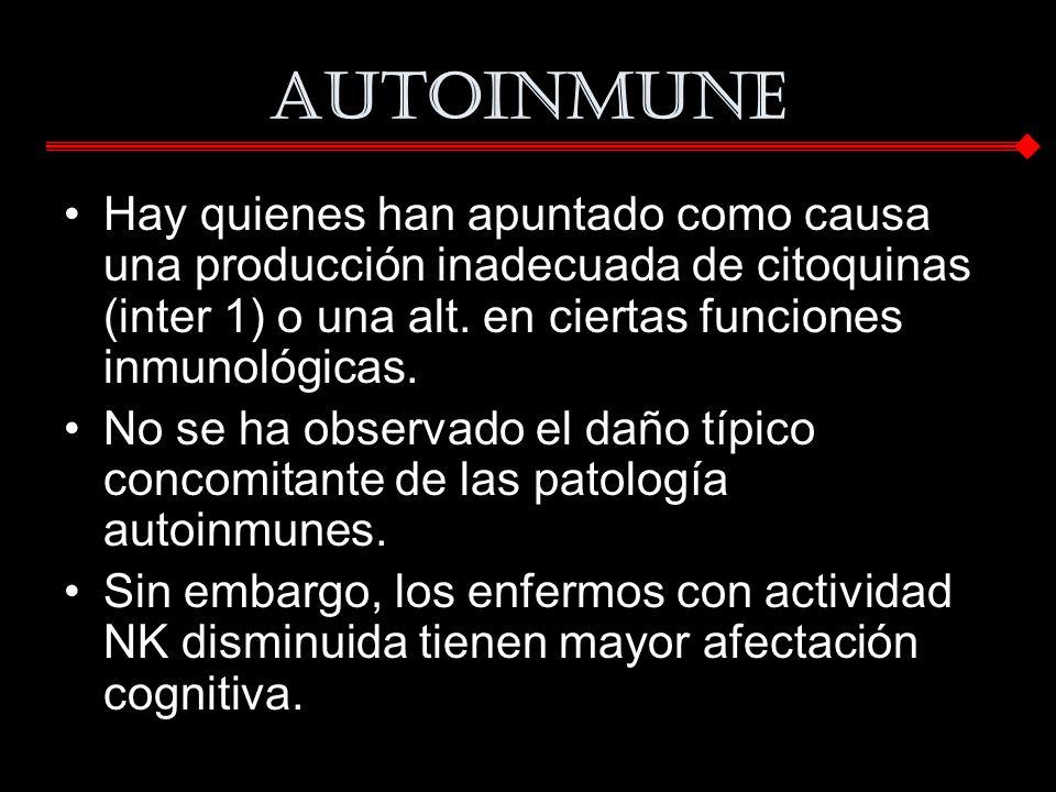 Autoinmune Hay quienes han apuntado como causa una producción inadecuada de citoquinas (inter 1) o una alt. en ciertas funciones inmunológicas. No se
