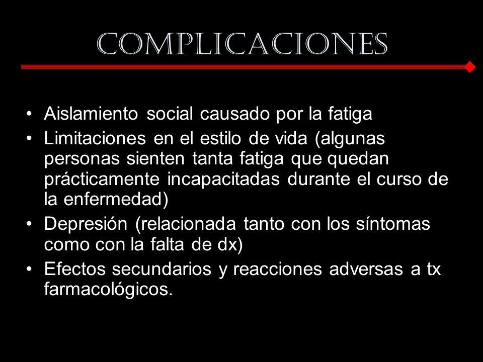 Complicaciones Aislamiento social causado por la fatiga Limitaciones en el estilo de vida (algunas personas sienten tanta fatiga que quedan prácticame