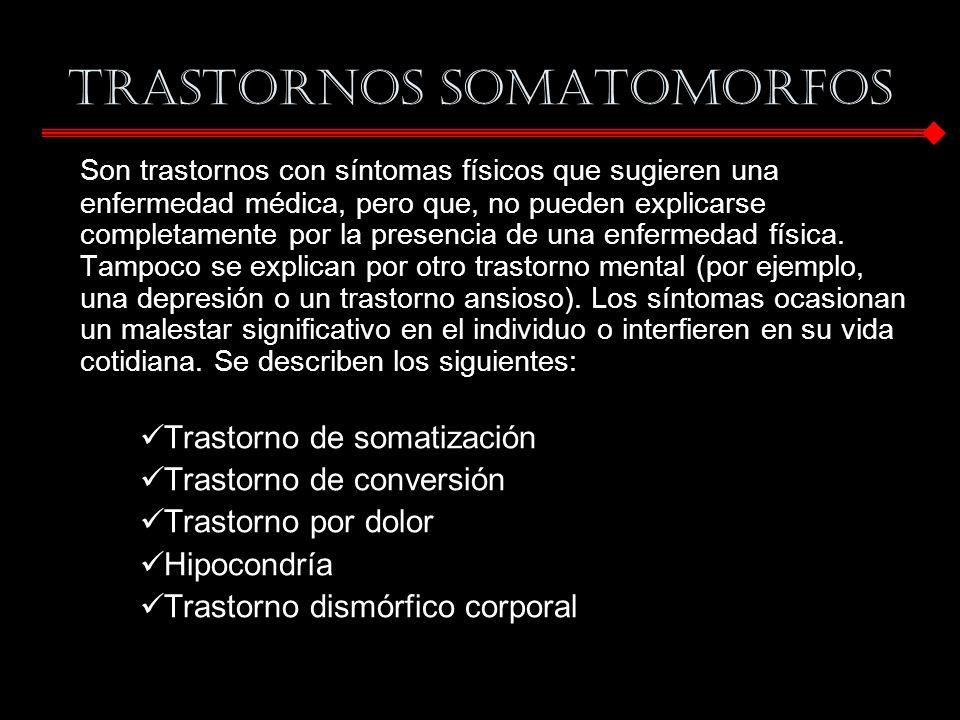 TRASTORNOS SOMATOMORFOS Son trastornos con síntomas físicos que sugieren una enfermedad médica, pero que, no pueden explicarse completamente por la pr