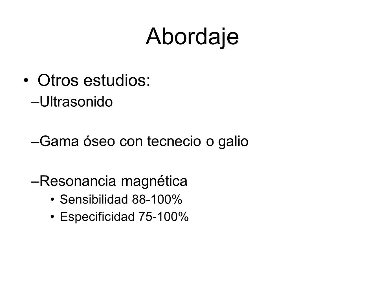 Abordaje Otros estudios: –Ultrasonido –Gama óseo con tecnecio o galio –Resonancia magnética Sensibilidad 88-100% Especificidad 75-100%