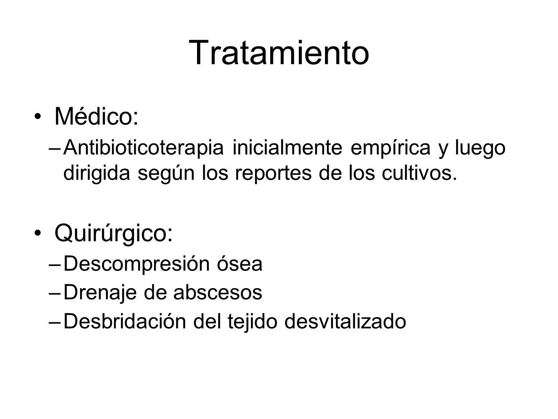 Tratamiento Médico: –Antibioticoterapia inicialmente empírica y luego dirigida según los reportes de los cultivos. Quirúrgico: –Descompresión ósea –Dr