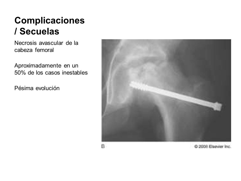 Complicaciones / Secuelas Necrosis avascular de la cabeza femoral Aproximadamente en un 50% de los casos inestables Pésima evolución