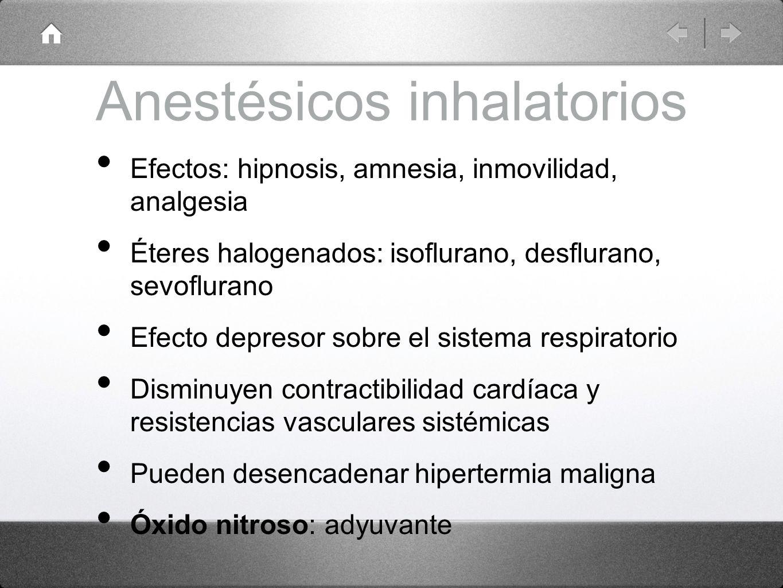 Anestésicos inhalatorios Efectos: hipnosis, amnesia, inmovilidad, analgesia Éteres halogenados: isoflurano, desflurano, sevoflurano Efecto depresor so