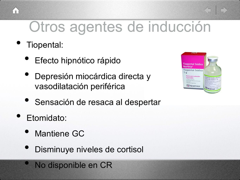 Otros agentes de inducción Tiopental: Efecto hipnótico rápido Depresión miocárdica directa y vasodilatación periférica Sensación de resaca al desperta