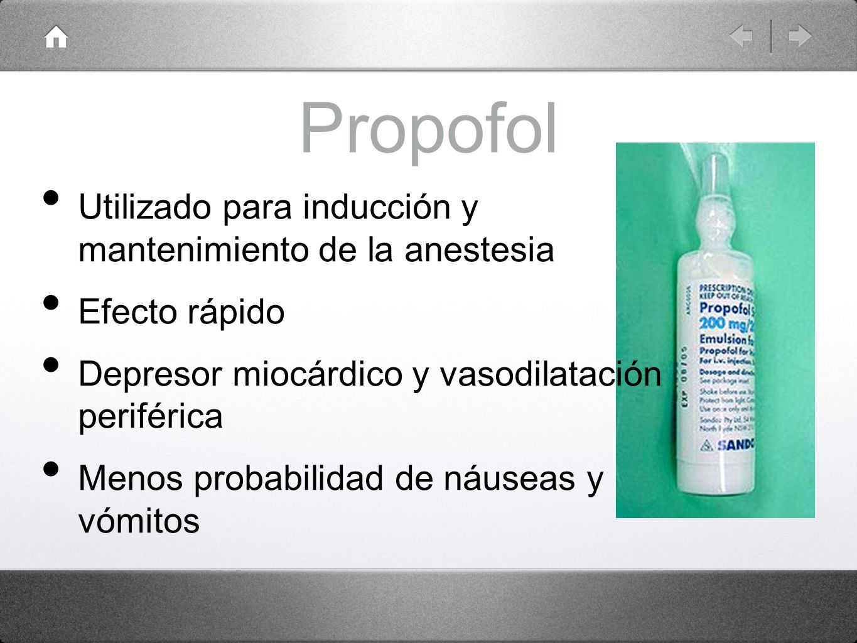 Propofol Utilizado para inducción y mantenimiento de la anestesia Efecto rápido Depresor miocárdico y vasodilatación periférica Menos probabilidad de