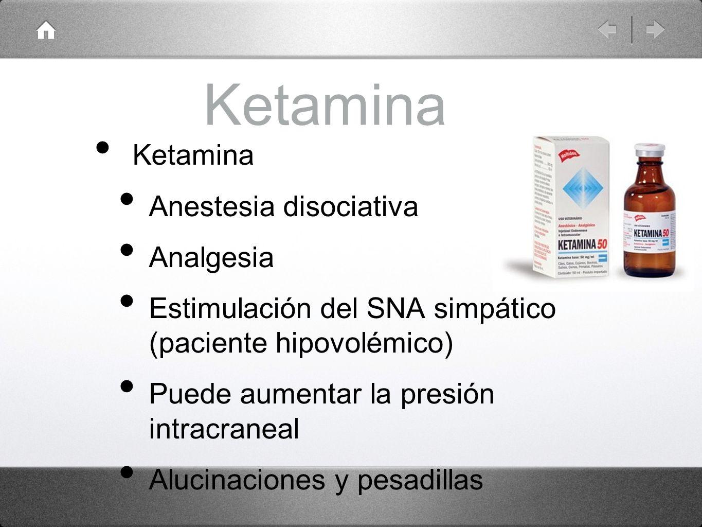 Ketamina Anestesia disociativa Analgesia Estimulación del SNA simpático (paciente hipovolémico) Puede aumentar la presión intracraneal Alucinaciones y