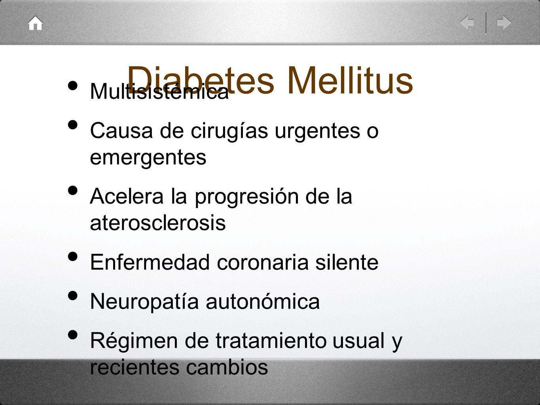 Diabetes Mellitus Multisistémica Causa de cirugías urgentes o emergentes Acelera la progresión de la aterosclerosis Enfermedad coronaria silente Neuro