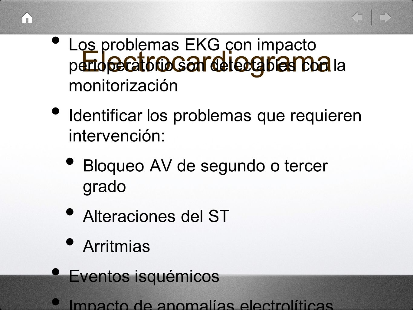 Electrocardiograma Los problemas EKG con impacto perioperatorio son detectables con la monitorización Identificar los problemas que requieren interven