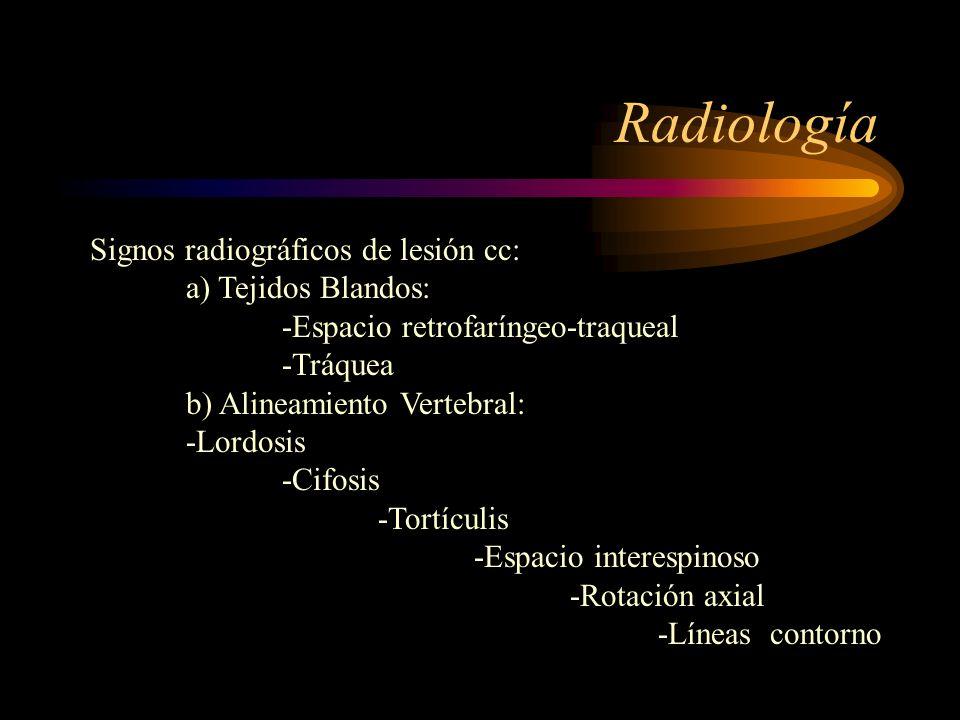 Radiología Signos radiográficos de lesión cc: a) Tejidos Blandos: -Espacio retrofaríngeo-traqueal -Tráquea b) Alineamiento Vertebral: -Lordosis -Cifos